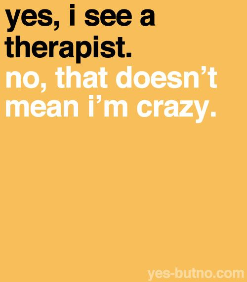 You'd be surprised by how many people talk to therapists— it really isn't all that uncommon.