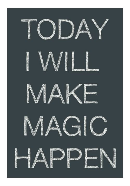 Today I will make magic happen ! :): Positive Affirmations, Inspirational Quotes, Positive Thoughts, Magic Happen, Makeithappen, Vision Board, Make It Happen