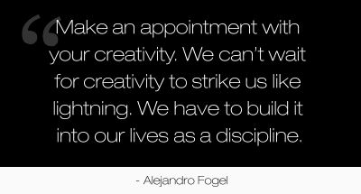 Make an appointment with your creativity. We can't wait for creativity to strike us like lightning. We have to build it into our lives as a discipline.