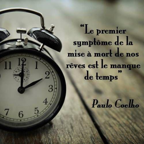 """Paulo Coelho """"Le premier symptôme de la mise à mort de nos rêves est le manque de temps."""""""