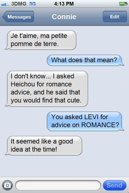 "I doubt Levi could be romantic. I'll believe it when I see it.<<That translates to ""I love you, my little potato."""