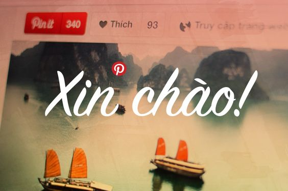 Xin chào! Pinterest now speaks Vietnamese , via the Official Pinterest Blog