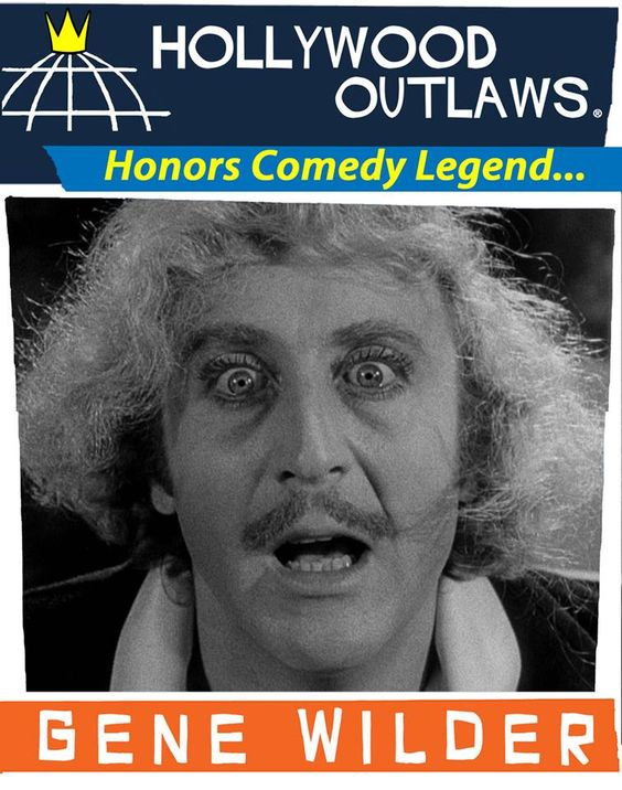 Hollywood Outlaws, LLC. honors Comedy Great GENE WILDER http://hollywoodoutlaws.com and http://facebook.com/hollywoodoutlaws