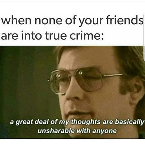26 Memes That Will Only Be Funny If You Watch A Lot Of True Crime Someecards Memes True Crime Criminal Minds Funny Dark Humour Memes