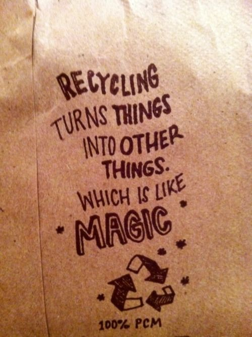 Reciclar es convertir las cosas en otras cosas que es como hacer #Magia: