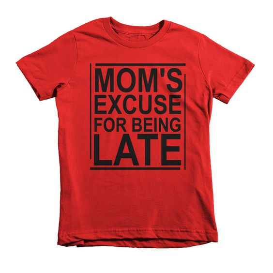 """Kid's """"Mom's Excuse For Being Late"""" Tee"""