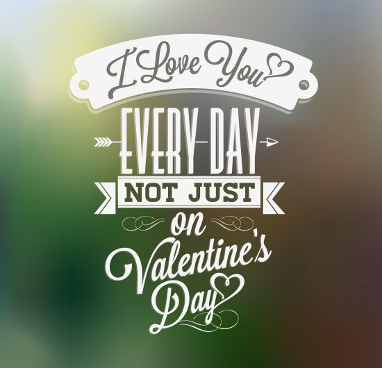 Love Is Not About How Many Days: Love You Everyday Not Just On Valentines Day. YES, Please