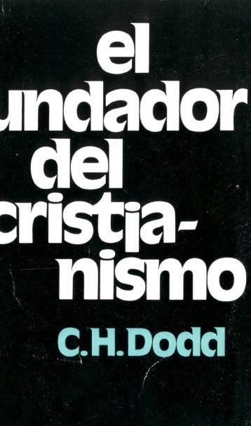 El Fundador del cristianismo / C.H. Dodd ; [versión castellana de Alejandro Esteban Lator Ros] PublicaciónBarcelona : Herder, 1974