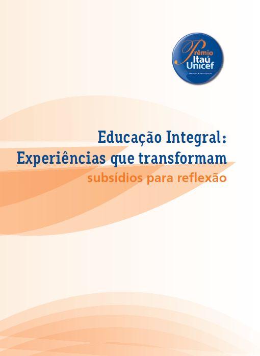 """Educação Integral: Experiências que transformam - subsídios para reflexão.  Sistematização das palestras apresentadas no """"Seminário Educação Integral: experiências que transformam"""", além do registro da participação de diferentes especialistas e profissionais nas várias estratégias de formação. ____________________________  Ano: 2013"""