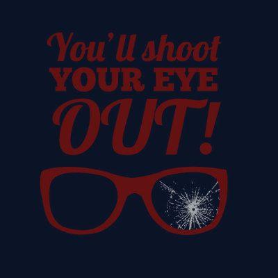 You'll Shoot Your Eye Out! T-Shirt - $4.99. https://www.lolshirts.com/shirt/f91d970b27/you-ll-shoot-your-eye-out-t-shirt