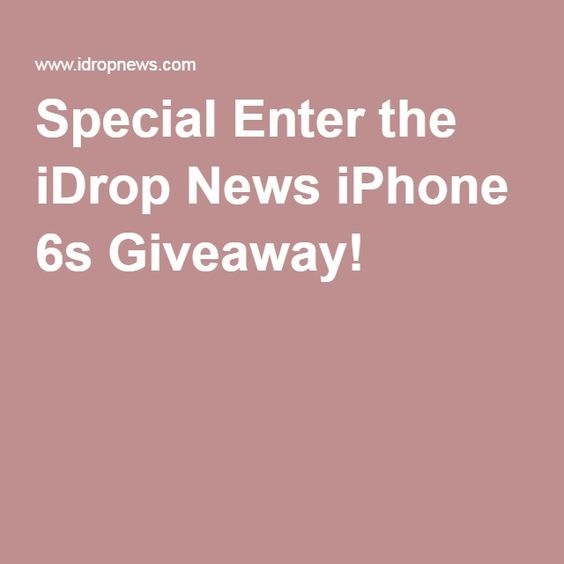Special Enter the iDrop News iPhone 6s Giveaway! -