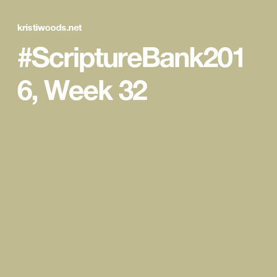#ScriptureBank2016, Week 32