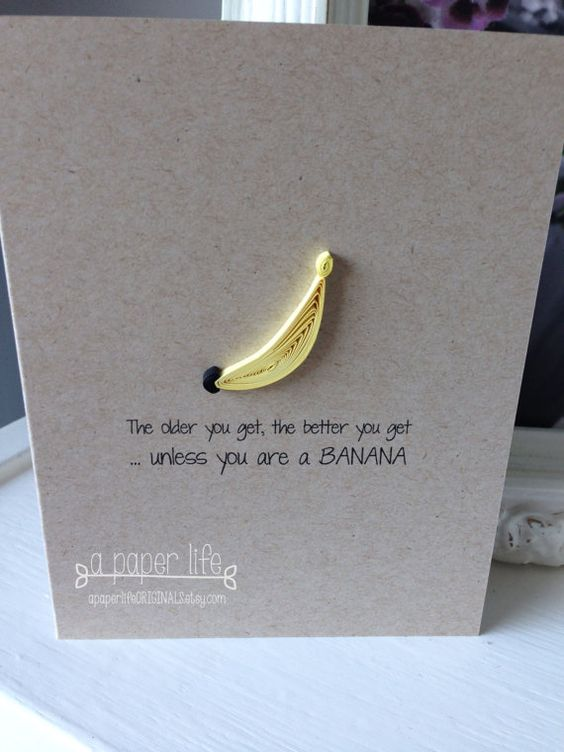 Quilled Banana Card - the older you get the better you get...unless you are a BANANA    quilled yellow banana on kraft card stock...super