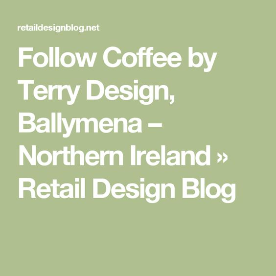 Follow Coffee By Terry Design Ballymena Northern Ireland Retail Blog