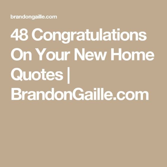 48 Congratulations On Your New Home Quotes New Home Quotes