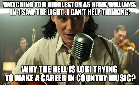 watching tom hiddleston as hankwilliams in 'i saw light', i can't helpthiking: why the hell is lokii trying to make a career in country ,music?