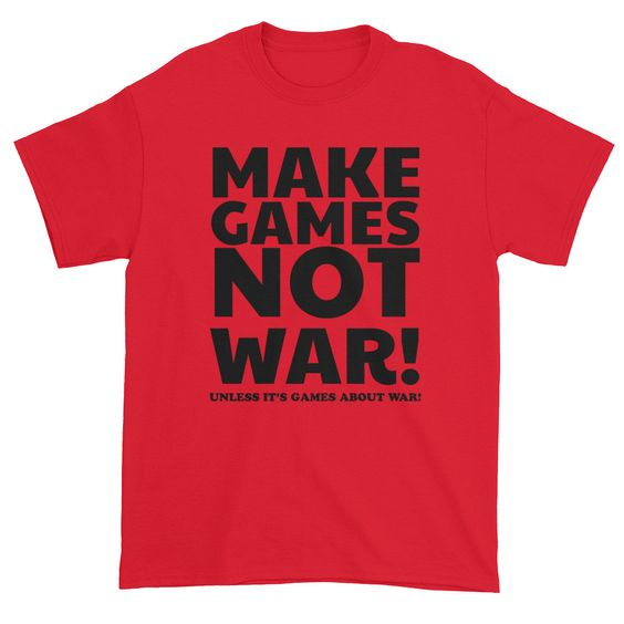Make Games Not War, unless it's games of war