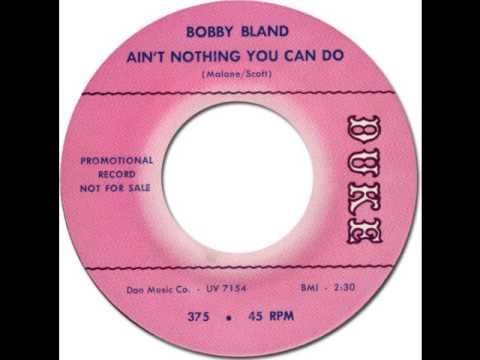 38) BOBBY BLAND - Ain't Nothing You Can Do. When you got a heartache ...