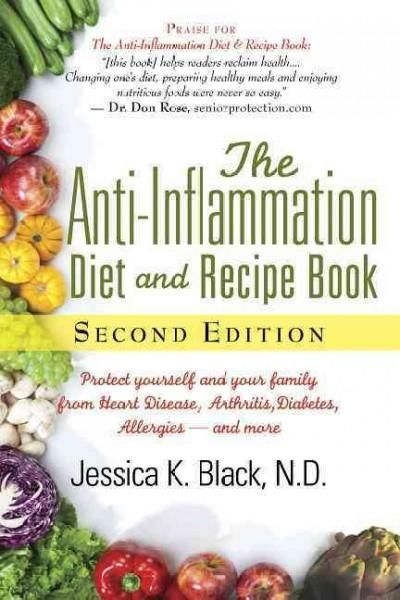 The Anti-Inflammation Diet and Recipe Book: Protect Yourself and Your Family from Heart Disease Arthritis Diabe...