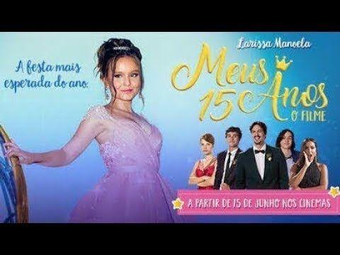 Meus 15 Anos 2017 Larissa Manoela Filme Completo Dublado Comedia C Filmes 15 Anos Filmes Completos