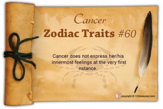 Cancer does not express her/his innermost feelings at the very first instance.