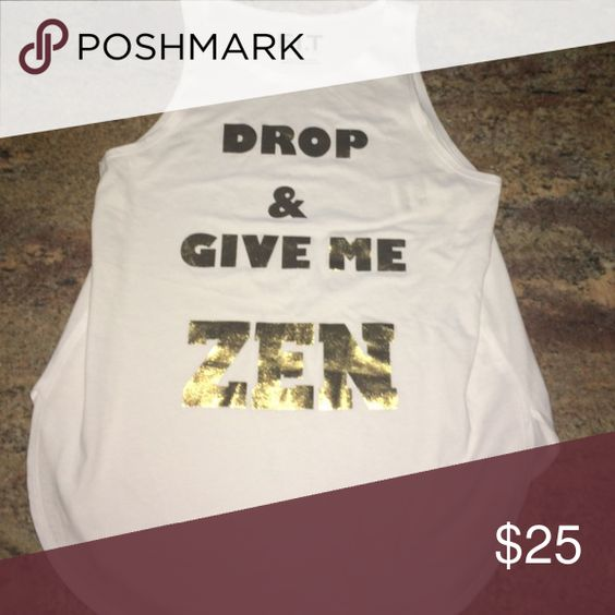 DROP & GIVE ME ZEN workout shirt Brand New/ Never been worn!! I think this workout shirt is hilarious and could get you through some hard workouts! There are slits up the sides! Not Nike but looks like Nike. Nike Tops Tank Tops
