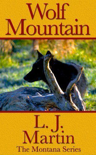 Wolf Mountain - The Montana Series by L. J. Martin, http://www.amazon.com/dp/B00AY6ULTK/ref=cm_sw_r_pi_dp_cVoSrb1QSWDEW