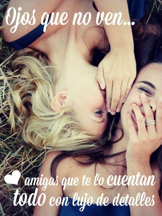 #Frases Ojos que no ven.... #Amigas que te lo cuentan todo con lujo de detalles