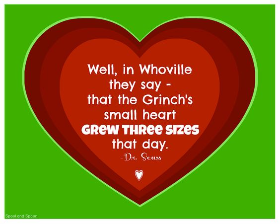 The Grinch {Printable} - Well, in Whoville they say - that the Grinch's small heart grew three sizes that day. -Dr. Seuss