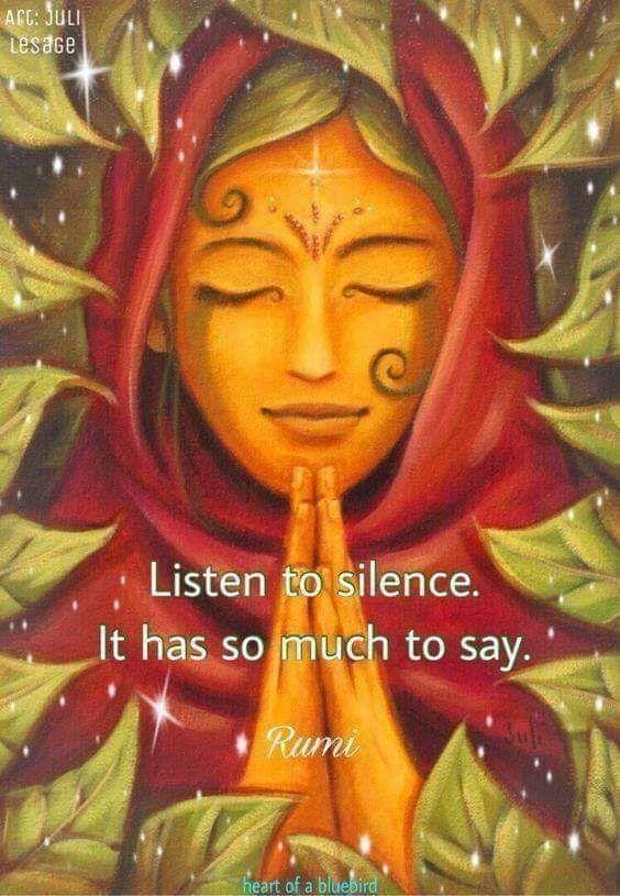 Escucha el silencio que tiene tanto que decir.  Rumi