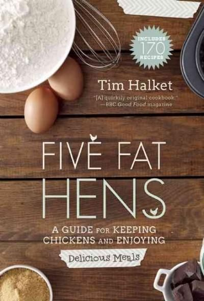 Five Fat Hens: A Guide for Keeping Chickens and Enjoying Delicious Meals
