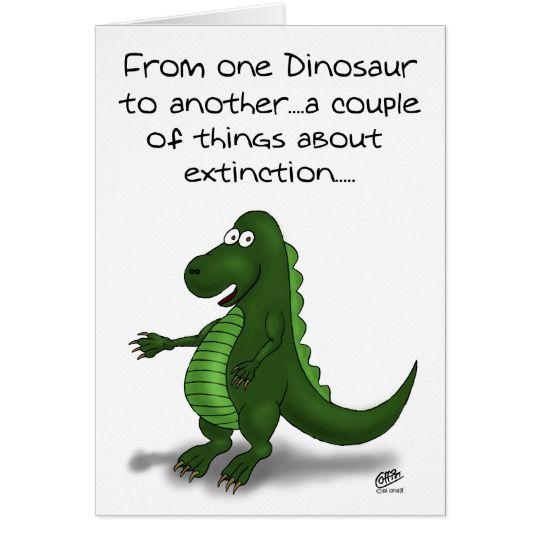 Funny Birthday Cards Dinosaur Extinction Card Zazzle Com Funny Birthday Cards Birthday Humor Dinosaur Quotes