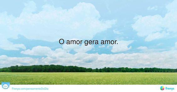 """O amor gera amor"". #Sabedoria #acreditar"
