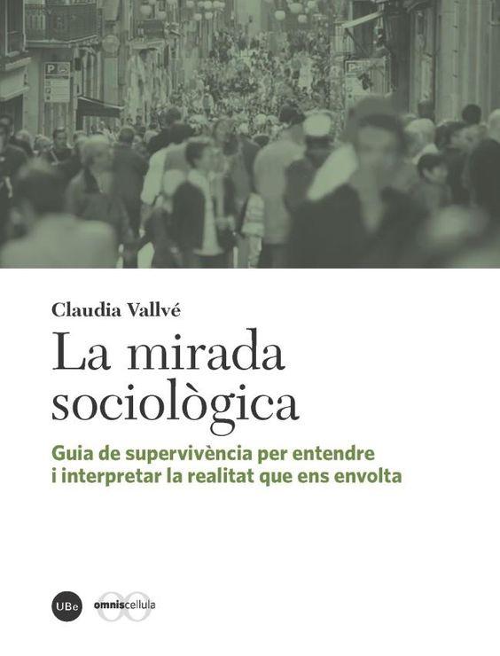 Vallvé, Claudia. LA MIRADA SOCIOLÒGICA. Universitat de Barcelona, 2016.