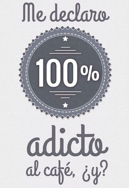soy adicto al cafe ¿y tu?