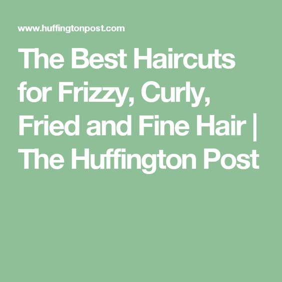 The Best Haircuts for Frizzy, Curly, Fried and Fine Hair | The Huffington Post