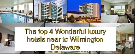 Best Rated 4 Striking Luxury Hotels Near To Wilmington Delaware Luxury Hotel Hotels Near Wilmington Delaware