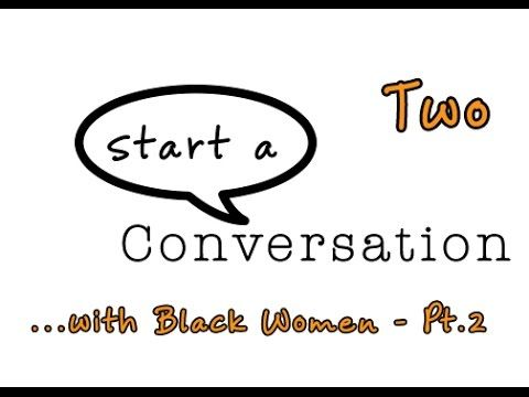 start a Conversation... with Black Women Part 2