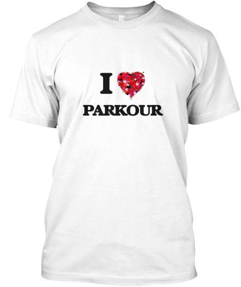 I Love Parkour White T-Shirt Front - This is the perfect gift for someone who loves Parkour. Thank you for visiting my page (Related terms: I Love,Love Parkour,I Love Parkour ,Parkour ,Parkour ,Parkour  sports,sporting event,Parkour  games, ...)