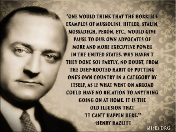- Henry Hazlitt, this quote comes from an article that appeared in chapter 6 in the book, On Freedom and Free Enterprise: Essays in Honor of Ludwig von Mises