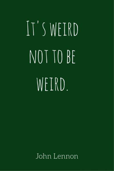 It's weird not to be weird -John Lennon #INTJ #introvert #quotes