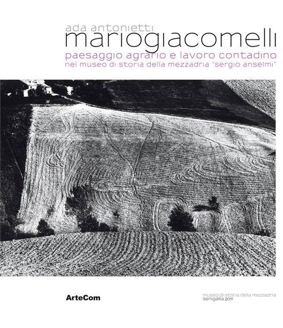 Mario Giacomelli: Lavoro contadino e paesaggio agrario - Senigallia (AN)