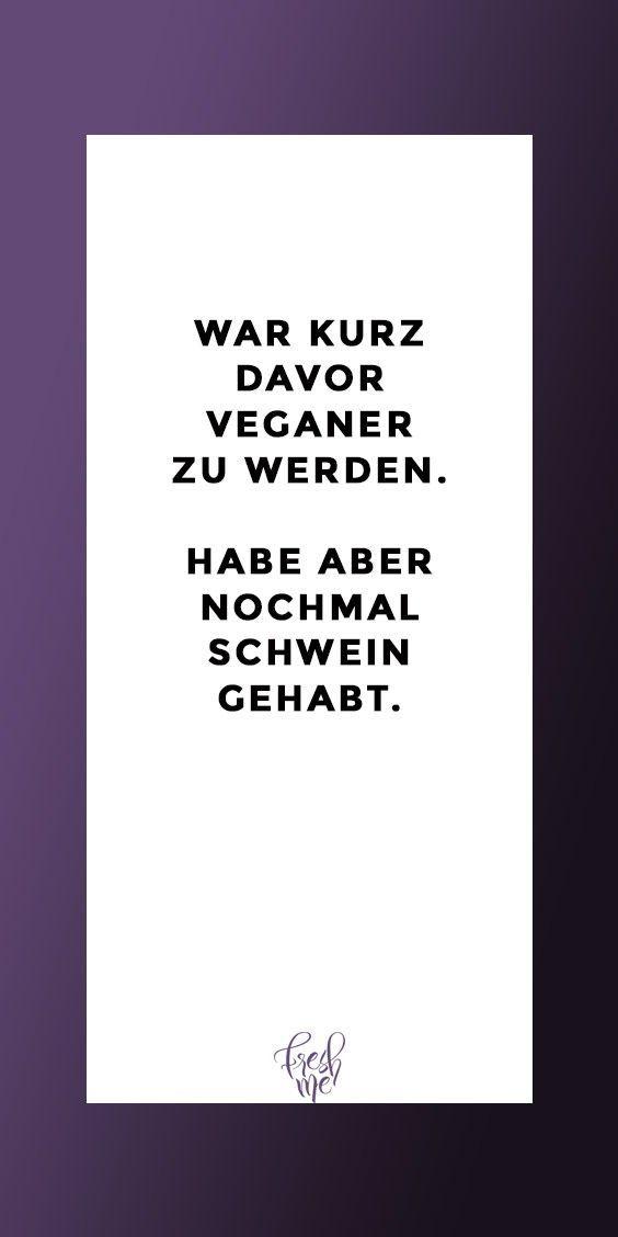 Lustige Spruche Funny Witzig Lustig Spruch War Kurz Davor Veganer Zu Werden Habe Aber Nochmal Schwein Gehabt Lustige Spruche Urkomische Zitate Lustig