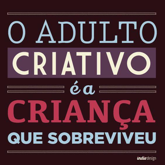 O Adulto Criativo é a criança que sobreviveu. #pensamentoindie #indiedesign -http://www.universodosnegocios.com/: