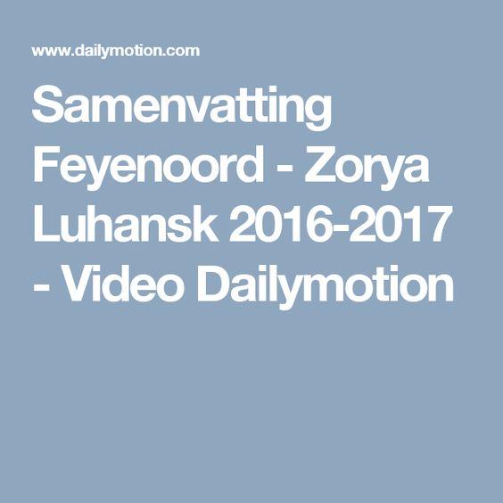Samenvatting Feyenoord - Zorya Luhansk 2016-2017 - Video Dailymotion