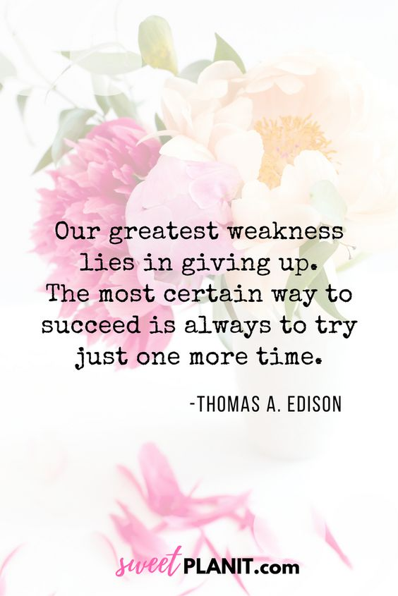 Don't Give Up Inspirational Quote | Our greatest weakness lies in giving up. The most certain way to succeed is always to try just one more time. - Thomas A. Edision