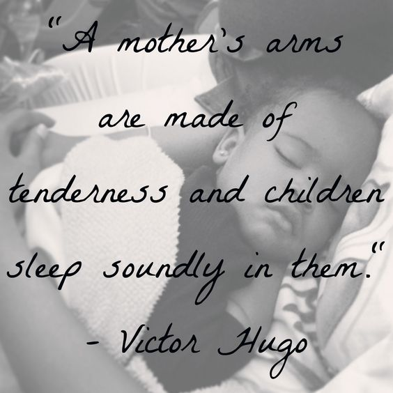 """""""A mother's arms are made of tenderness and children sleep soundly in them."""" - Victor Hugo #quote"""
