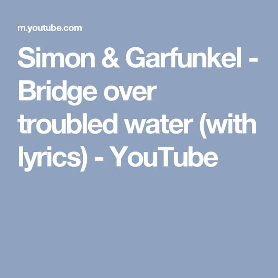 Simon & Garfunkel - Bridge over troubled water (with lyrics) - YouTube