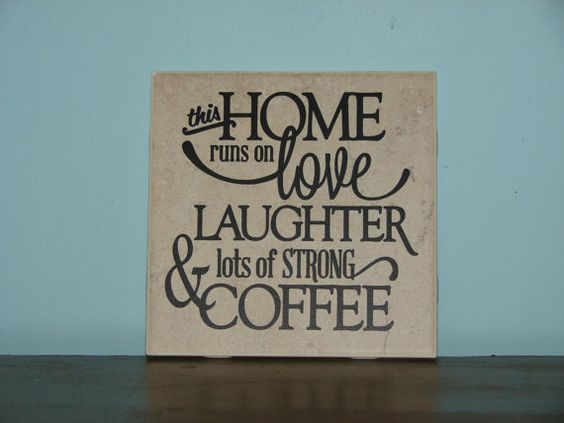 This home runs on love laughter & lots of strong coffee, Decorative Tile, Plaque, sign, saying