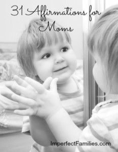 31 Affirmations for Moms. www.imperfectfamilies.com